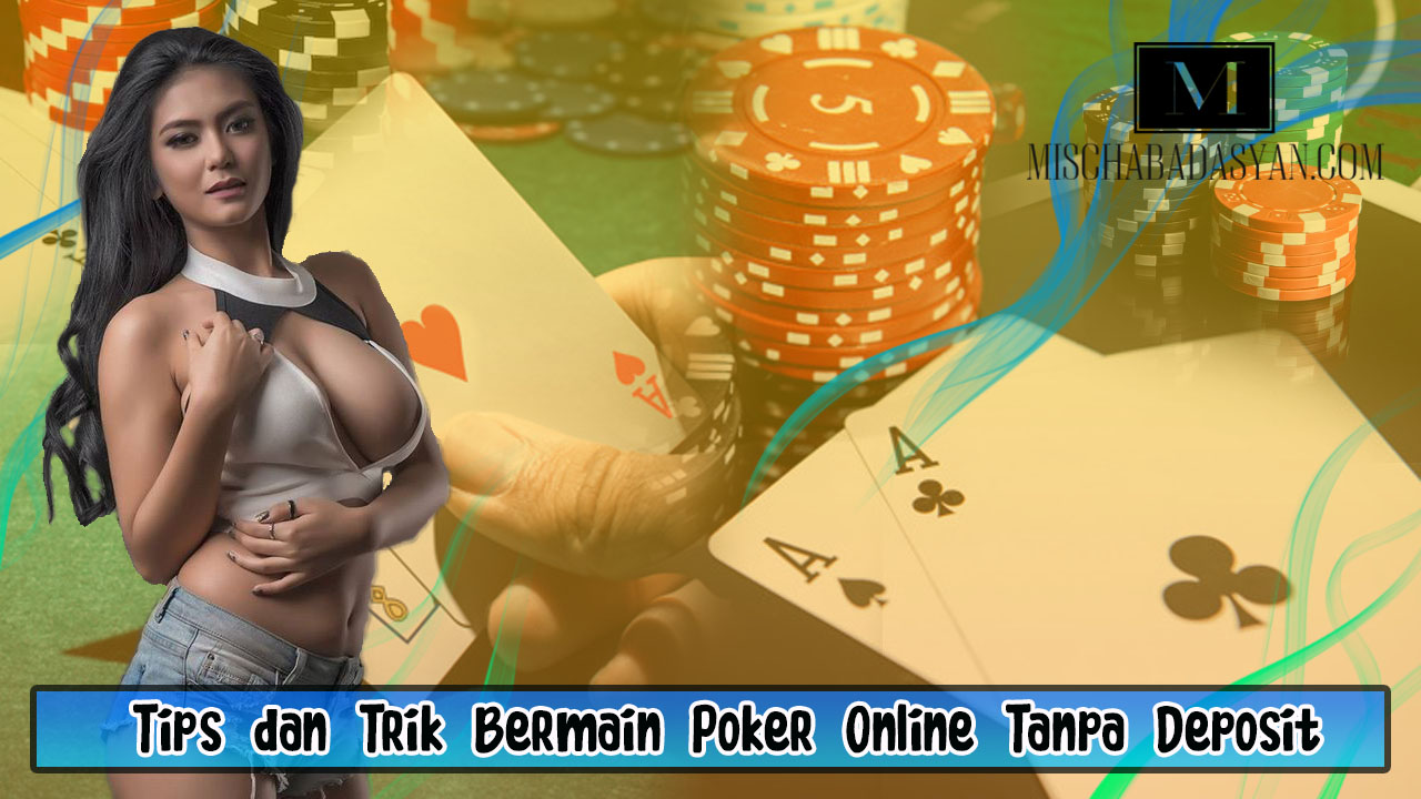 Tips dan Trik Bermain Poker Online Tanpa Deposit